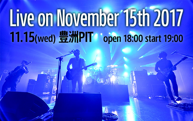 Live on November 15th 2017 2017.11.15(wed) 豊洲PIT open 18:00 start 19:00